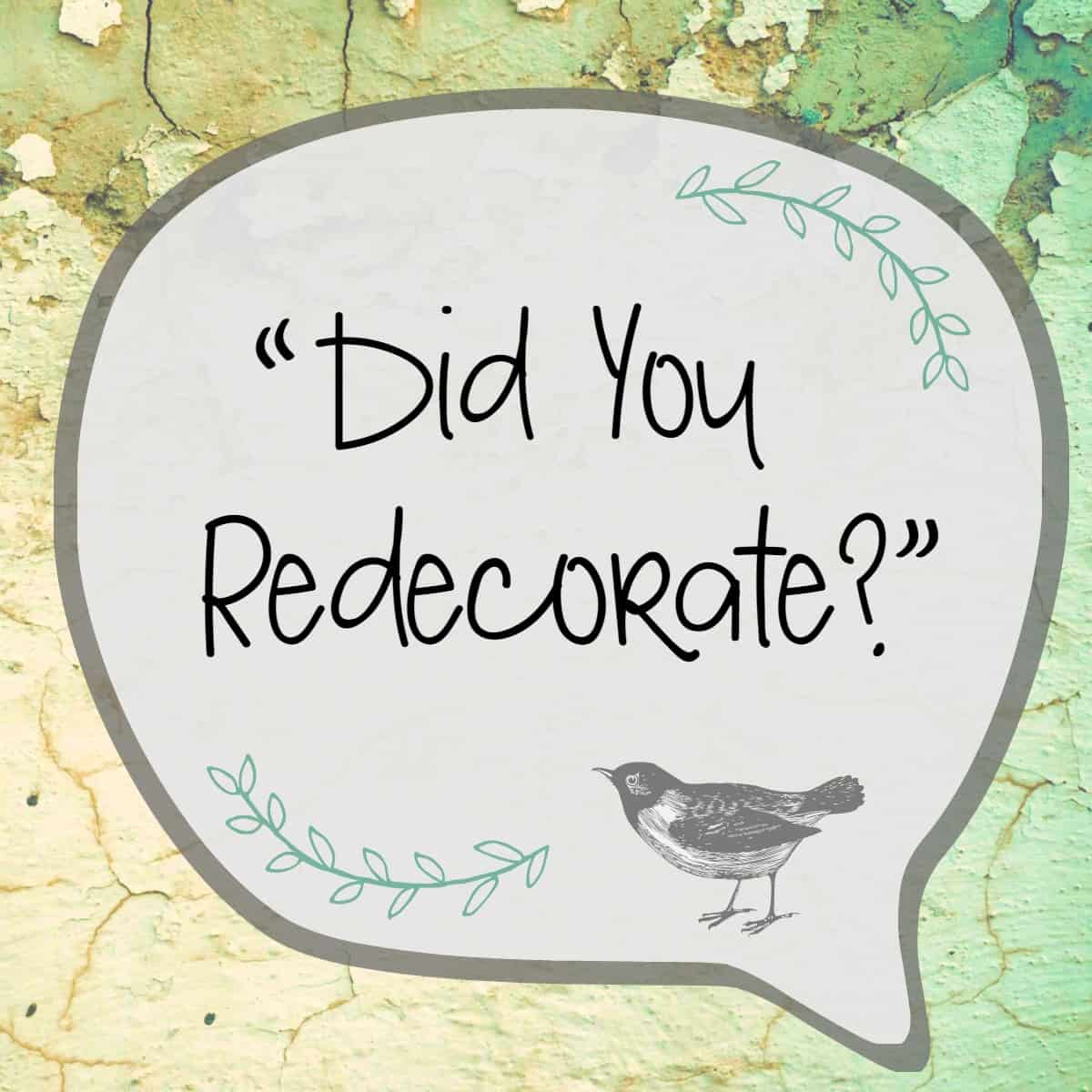 Did You Redecorate?
