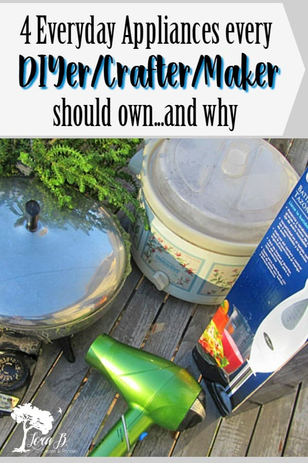 4 Everyday Appliances every DIYer/Crafter/Maker should own