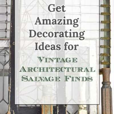 Best Ideas for Using Vintage Architectural Salvage in Your Decor