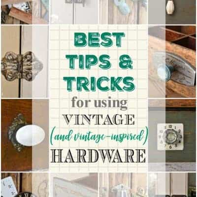 Best Tips for Using Vintage (and vintage inspired) Hardware