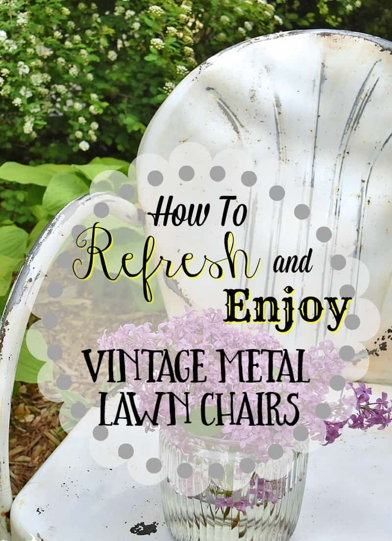 Vintage metal lawn chairs can be refreshed and enjoyed for another generation. Embrace their history and patina with a little sanding and sealing. Here are tips from an expert.